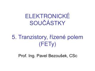 ELEKTRONICKÉ SOUČÁSTKY 5. Tranzistory, řízené polem (FETy)