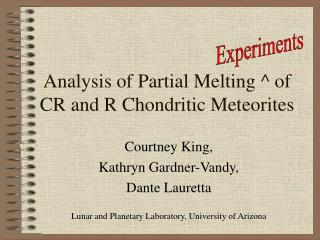 Analysis of Partial Melting ^ of CR and R Chondritic Meteorites