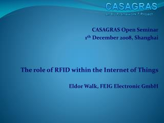 CASAGRAS Open Seminar 1 th  December 2008, Shanghai The role of RFID within the Internet of Things