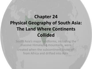 Chapter 24 Physical Geography of South Asia: The Land Where Continents Collided