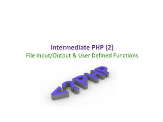 Intermediate PHP (2) File Input/Output & User Defined Functions