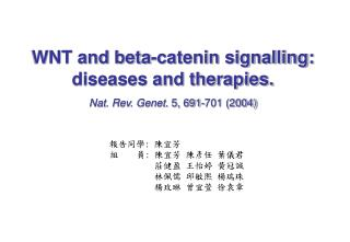 WNT and beta-catenin signalling: diseases and therapies.  Nat. Rev. Genet.  5, 691-701 (2004)