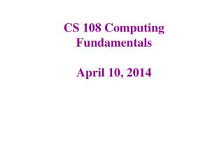 CS 108 Computing Fundamentals April 10, 2014