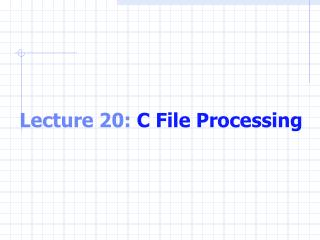 Lecture 20:  C File Processing
