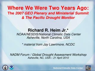 Richard R. Heim Jr.*  NOAA/NESDIS/National Climatic Data Center Asheville, North Carolina, USA