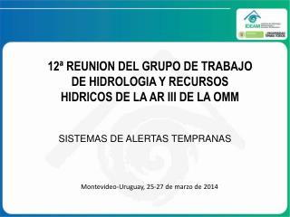 12ª REUNION DEL GRUPO DE TRABAJO DE HIDROLOGIA Y RECURSOS HIDRICOS DE LA AR III DE LA OMM