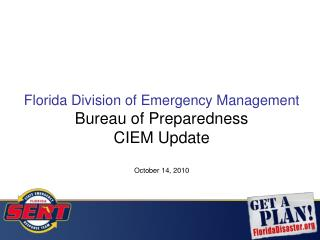 Florida Division of Emergency Management Bureau of Preparedness CIEM Update October 14, 2010