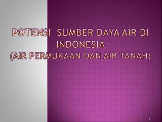 Potensi sumber daya  air  di indonesia (air  permukaan dan  air  tanah )
