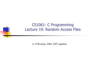 CS1061: C Programming Lecture 19: Random Access Files