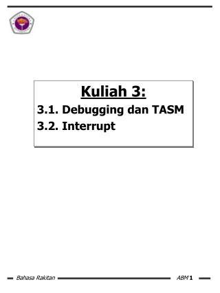 Kuliah 3: 3.1. Debugging dan TASM 3.2. Interrupt