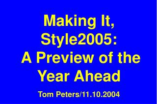 Making It, Style2005:  A Preview of the Year Ahead Tom Peters/11.10.2004