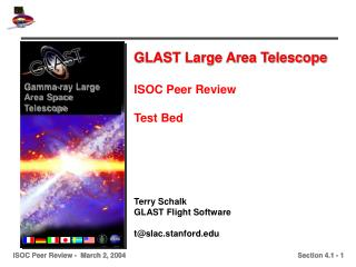 GLAST Large Area Telescope ISOC Peer Review Test Bed Terry Schalk GLAST Flight Software