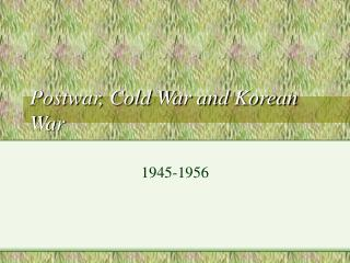 Postwar, Cold War and Korean War