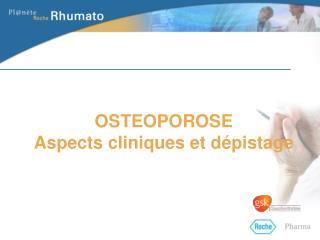 OSTEOPOROSE Aspects cliniques et dépistage