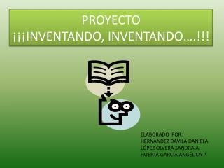 PROYECTO ¡¡¡INVENTANDO, INVENTANDO….!!!