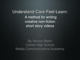 Understand-Care-Feel-Learn: A method for writing  creative non-fiction short story videos