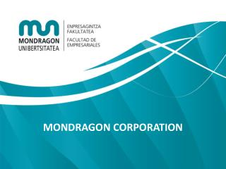 MONDRAGON CORPORATION