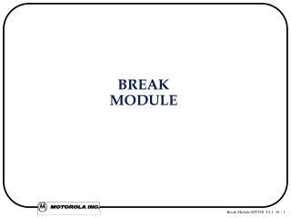 BREAK MODULE