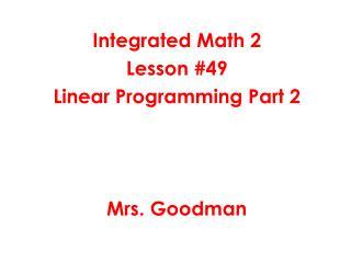 Integrated Math 2 Lesson #49 Linear Programming Part 2 Mrs. Goodman