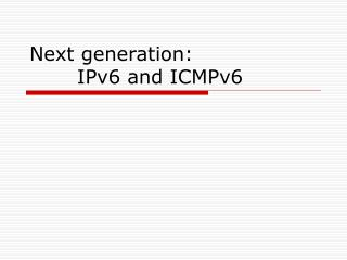 Next generation:        IPv6 and ICMPv6