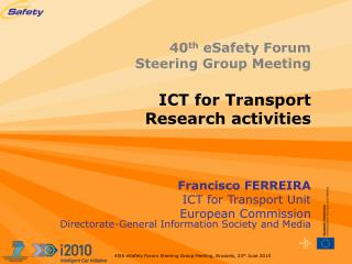 40 th  eSafety Forum Steering Group Meeting ICT for Transport Research activities