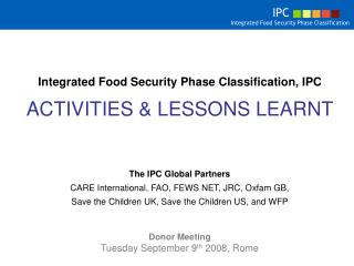 Integrated Food Security Phase Classification, IPC ACTIVITIES & LESSONS LEARNT