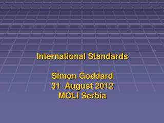 International Standards Simon Goddard 31  August 2012 MOLI Serbia