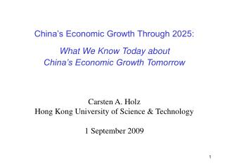 China s Economic Growth Through 2025:  What We Know Today about  China s Economic Growth Tomorrow     Carsten A. Holz Ho