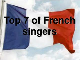 Top 7 of French singers