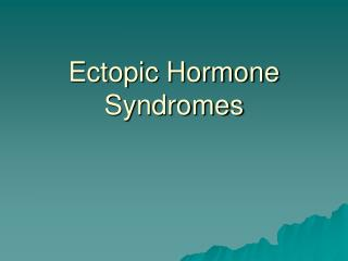 Ectopic Hormone Syndromes