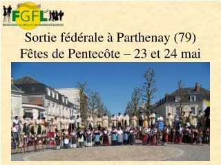 Sortie fédérale à Parthenay (79) Fêtes de Pentecôte – 23 et 24 mai