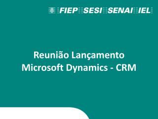 Reunião Lançamento  Microsoft Dynamics - CRM