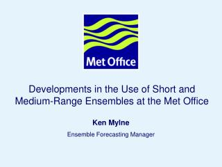 Developments in the Use of Short and Medium-Range Ensembles at the Met Office