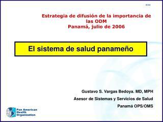 Gustavo S. Vargas Bedoya. MD, MPH Asesor de Sistemas y Servicios de Salud  Panamá OPS/OMS