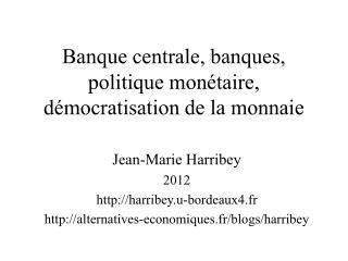 Banque centrale, banques, politique monétaire, démocratisation de la monnaie