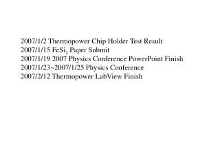 2007/1/2 Thermopower Chip Holder Test Result 2007/1/15 FeSi 2  Paper Submit