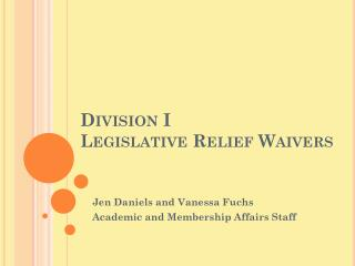 Division I  Legislative Relief Waivers