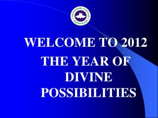 WELCOME TO 2012 THE YEAR OF DIVINE POSSIBILITIES