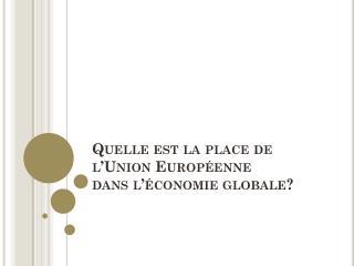 Quelle est la place de  l'Union Européenne  dans l'économie globale?