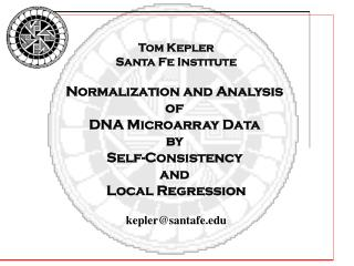 Tom Kepler Santa Fe Institute Normalization and Analysis  of  DNA Microarray Data  by