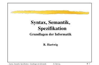 Syntax, Semantik, Spezifikation Grundlagen der Informatik R. Hartwig