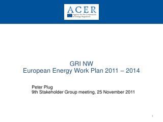 GRI NW  European Energy Work Plan 2011 – 2014