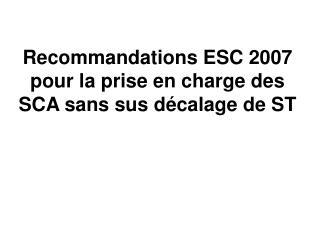 Recommandations ESC 2007 pour la prise en charge des SCA sans sus décalage de ST