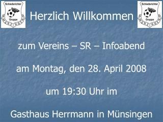 Zum Vereins   SR   Infoabend  am Montag, den 28. April 2008   um 19:30 Uhr im   Gasthaus Herrmann in M nsingen