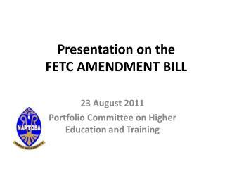 Presentation on the  FETC AMENDMENT BILL
