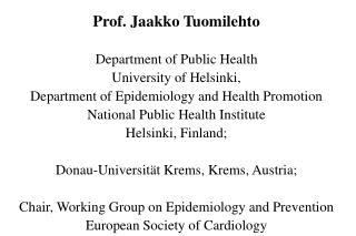 Prof. Jaakko Tuomilehto Department of Public Health University of Helsinki,