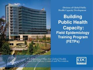 Building  Public Health  Capacity: Field Epidemiology Training Program (FETPs)