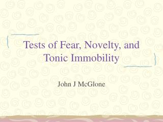 Tests of Fear, Novelty, and Tonic Immobility