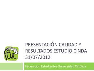 Presentación Calidad y resultados estudio CINDA         31/07/2012