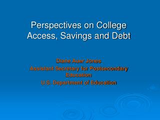 Perspectives on College Access, Savings and Debt Diane Auer Jones